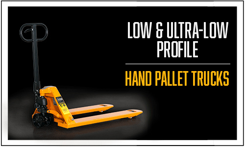 Low Profile Ultra Low Profile, Hand Pallet Trucks